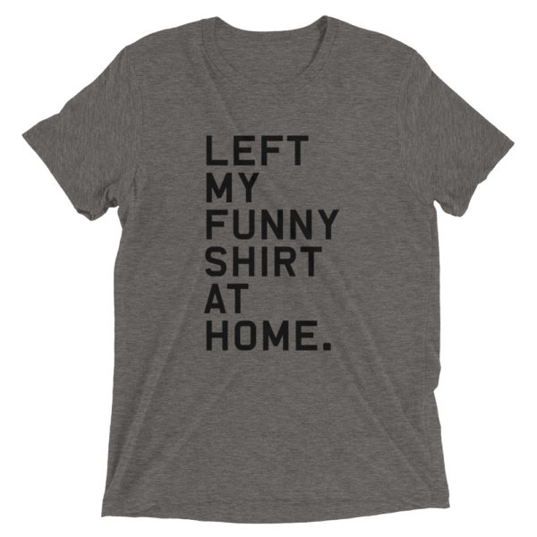 Left my funny shirt at home 1